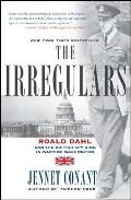 Irregulars Roald Dahl & the British Spy Ring in Wartime Washington