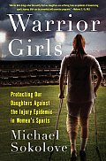 Warrior Girls Protecting Our Daughters Against the Injury Epidemic in Womens Sports