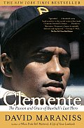 Clemente The Passion & Grace of Baseballs Last Hero