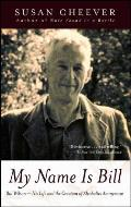 My Name is Bill Bill Wilson His Life & the Creation of Alcoholics Anonymous