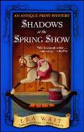 Shadows at the Spring Show An Antique Print Mystery