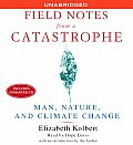 Field Notes From A Catastrophe Unabridge
