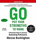 Go Put Your Strengths to Work 6 Powerful Steps to Achieve Outstanding Performance