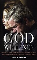 God Willing Political Fundamentalism in the White House the
