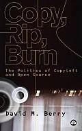 Copy Rip Burn The Politics of Copyleft & Open Source