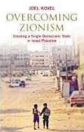 Overcoming Zionism Creating a Single Democratic State in Israel Pales