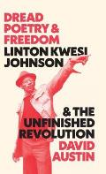 Dread Poetry and Freedom: Linton Kwesi Johnson and the Unfinished Revolution
