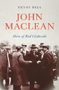 John MacLean: Hero of Red Clydeside