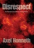 Disrespect: The Normative Foundations of Critical Theory