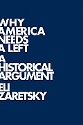 Why America Needs a Left An Historical Argument