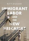 Immigrant Labor & the New Precariat