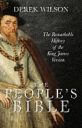 Peoples Bible The Remarkable History of the King James Version