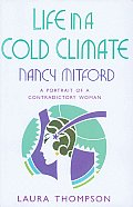 Life in a Cold Climate Nancy Mitford The Biography
