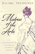 Mistress of the Arts The Passionate Life of Georgina Duchess of Bedford