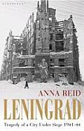 Leningrad Tragedy of a City Under Siege 1941 44 by Anna Reid