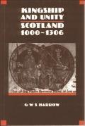 Kingship and Unity: Scotland 1000-1306