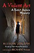 A Violent Act: A sister agnes mystery