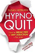 Hypnoquit: How to Break Free of Any Addiction - For Ever. by Susan Hepburn
