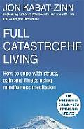 Full Catastrophe Living How to Cope with Stress Pain & Illness