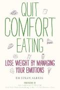 Quit Comfort Eating Lose Weight By Managing Your Emotions