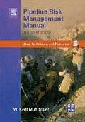 Pipeline Risk Management Manual: Ideas, Techniques, and Resources