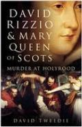 David Rizzio & Mary Queen of Scots Murder At Holyrood