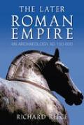 The Later Roman Empire: An Archaeology Ad 150-600