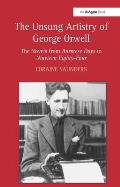 The Unsung Artistry of George Orwell: The Novels from Burmese Days to Nineteen Eighty-Four