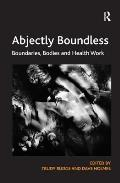 Abjectly Boundless: Boundaries, Bodies and Health Work