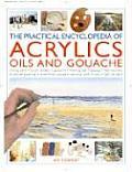 Practical Encyclopedia Of Acrylics Oils & Gouach