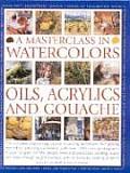 Masterclass In Watercolors Oils Acrylics