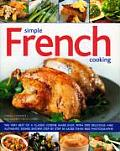 Simple French Cooking The Very Best of a Classic Cuisine Made Easy with 200 Delicious & Authentic Dishes Shown Step by Step in More Than