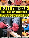 Do It Yourself The Home DIY Handbook How to Fix Every Part of Your Home Floors Ceilings Walls Windows Doors Stairs Sinks Drains Gutters Ro