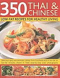 350 Thai & Chinese Low Fat Recipes for Healthy Living Delicious Spicy & Aromatic Dishes from South East Asia in No Fat or Low Fat Versions