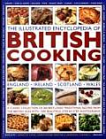 Illustrated Encyclopedia of British Cooking A Classic Collection of Best Loved Traditional Recipes from the Countries of the British Isles with 1