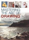 Mastering the Art of Drawing A Complete Step By Step Course in Drawing Techniques with 25 Projects & 800 Photographs