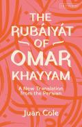 The Rub?iy?t of Omar Khayyam: A New Translation from the Persian