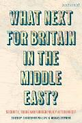 What Next for Britain in the Middle East?: Security, Trade and Foreign Policy After Brexit