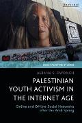 Palestinian Youth Activism in the Internet Age: Online and Offline Social Networks After the Arab Spring