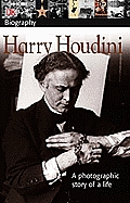 Harry Houdini A Photographic Story of a Life