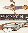 Weapon A Visual History of Arms & Armor