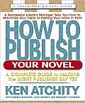 How to Publish Your Novel: A Complete Guide to Making the Right Publisher Say Yes