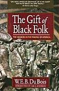 Gift of Black Folk The Negroes in the Making of America