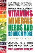 What You Must Know about Vitamins Minerals Herbs & So Much More 2nd Edition Choosing the Nutrients That Are Right for You