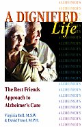 Dignified Life The Best Friends Approach to Alzheimers Care a Guide for Family Caregivers