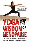 Yoga & the Wisdom of Menopause A Guide to Physical Emotional & Spiritual Health at Midlife & Beyond