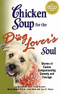 Chicken Soup for the Dog Lovers Soul Stories of Canine Companionship Comedy & Courage