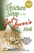 Chicken Soup for the Cat Lovers Soul Stories of Feline Affection Mystery & Charm