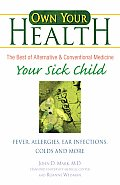 Your Sick Child: Fever, Allergies, Ear Infections, Colds and More