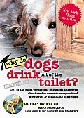 Why Do Dogs Drink Out of the Toilet 101 of the Most Perplexing Questions Answered about Canine Conundrums Medical Mysteries & Befuddling Behaviors